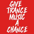 Give Trance Music A Chance (white) by DropBass