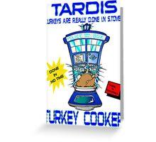 Tardis Turkey Cooker Greeting Card