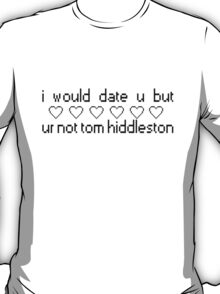 I Would Date You But You're Not Tom Hiddleston T-Shirt