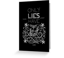 Only lies have detail. Greeting Card
