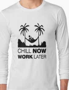 Chill Now Work Later Long Sleeve T-Shirt