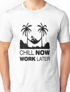 Chill Now Work Later Unisex T-Shirt