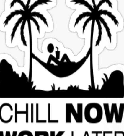 Chill Now Work Later Sticker