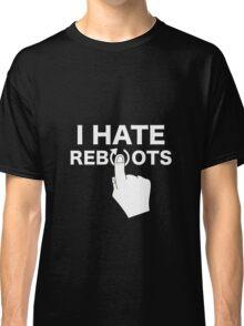 I Hate Reboots Classic T-Shirt