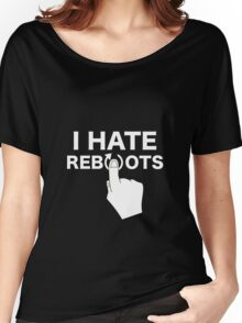 I Hate Reboots Women's Relaxed Fit T-Shirt