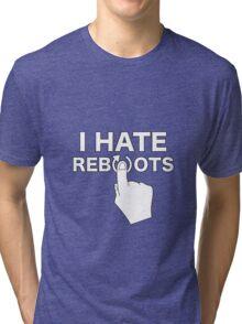 I Hate Reboots Tri-blend T-Shirt