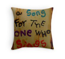 a song for the one who sings Throw Pillow
