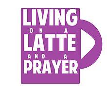 Living on a Latte and a Prayer by jenniferlothian