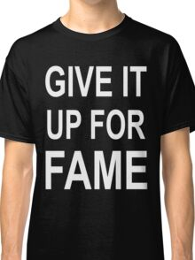 Give It Up For Fame (white) Classic T-Shirt