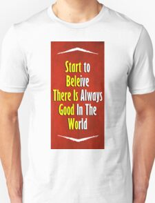 There Is Always Good In The World Unisex T-Shirt