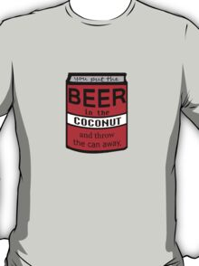 YOU PUT THE BEER IN THE... T-Shirt