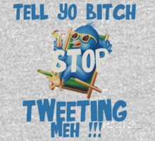 Tell Yo Bitch STOP Tweeting Meh !!! [Design] by militia2014