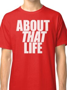 About That Life 1 Classic T-Shirt
