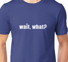 Wait, what? Unisex T-Shirt