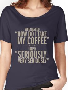How do I take my coffee Women's Relaxed Fit T-Shirt