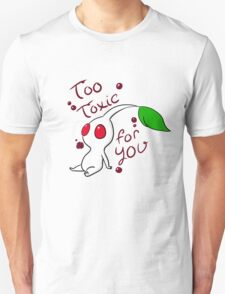 Too Toxic For You T-Shirt