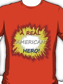 A Real American Hero! T-Shirt