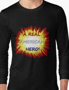 A Real American Hero! Long Sleeve T-Shirt