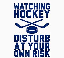 Watching Hockey. Disturb at your own risk. Unisex T-Shirt