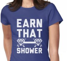 Earn That Shower Womens Fitted T-Shirt