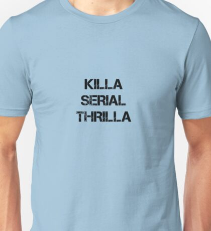 Killa Serial Thrilla Unisex T-Shirt