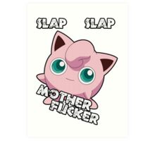 Jigglypuff - Slap Slap MF'er Art Print