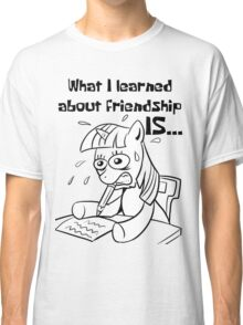 What I learned about friendship is.. Classic T-Shirt