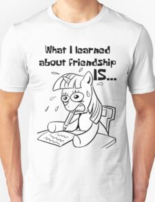 What I learned about friendship is.. Unisex T-Shirt