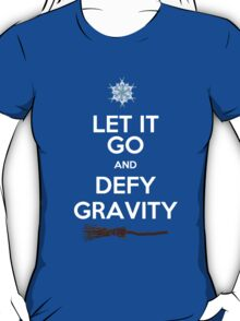 Let It Go and Defy Gravity! T-Shirt