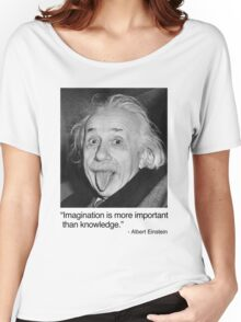 Imagination is more important than knowledge. Women's Relaxed Fit T-Shirt