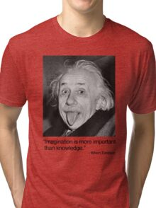 Imagination is more important than knowledge. Tri-blend T-Shirt