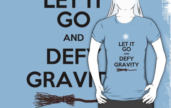 Let It Go and Defy Gravity! (Light T-shirt Colors) by ChristaJNewman