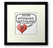 VALENTINE'S DAY IS DUMB Framed Print