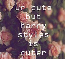 Ur Cute but Harry Styles is Cuter by CharmedOwl
