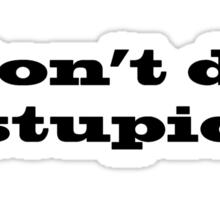 Don't Do Stupid Sticker