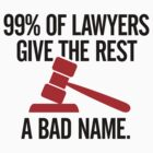 99% Of Lawyers Give The Rest A Bad Name by artpolitic