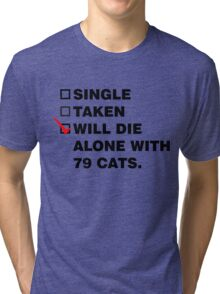 Die Alone With 72 Cats Tri-blend T-Shirt