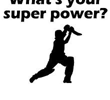 I Play Cricket What's Your Super Power by kwg2200