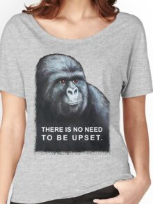 There is no need to be upset. Women's Relaxed Fit T-Shirt