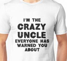 I'm The Crazy Uncle Unisex T-Shirt