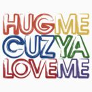 Hug Me Cuz Ya Luv Me by Jim Felder