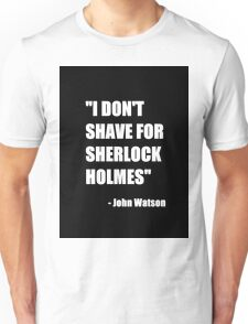 """I don't shave for Sherlock Holmes"" Unisex T-Shirt"