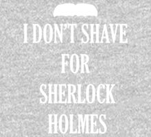 I Don't Shave For Sherlock Holmes by LilAmmogurl