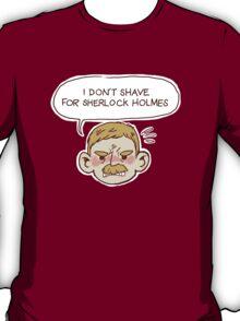 Watson Wont Shave for Sherlock T-Shirt