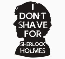 I don't shave for Sherlock holmes by Matthew James