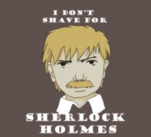 I don't shave for Sherlock Holmes by LifeHasStarted