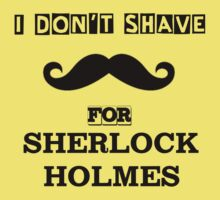 I Don't Shave For Sherlock Holmes! Baby Tee