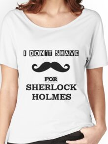 I Don't Shave For Sherlock Holmes! Women's Relaxed Fit T-Shirt