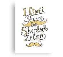I Don't Shave for Sherlock Holmes (black) Canvas Print