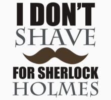 I Don't shave For Sherlock Holmes by TakeAShirt